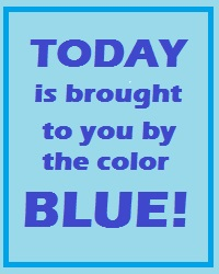 Today is brought to you by the color blue!